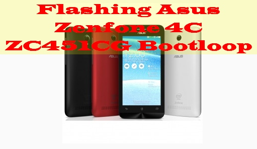 Tutorial Termudah Flashing Asus Zenfone 4C ZC451CG Yang Bootloop
